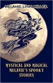Mystical And Magical Melanie's Spooky Stories - Melanie Lynn Miller