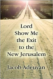 Lord Show Me The Exit To The New Jerusalem - Jacob Adeuyan