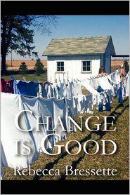Change Is Good - Rebecca Bressette