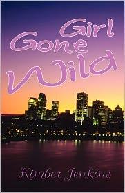 Girl Gone Wild - Kimber Jenkins