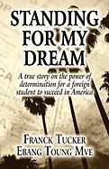 Standing for My Dream: A True Story on the Power of Determination for a Foreign Student to Succeed in America