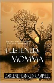 I Listened, Momma - Darlene Campbell, Valerie Harris (Editor), Foery MacDonell (Editor), Katie O'Sullivan (Editor), Trent Kinsey (Editor)