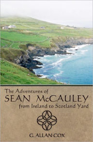 The Adventures of Sean McCauley, from Ireland to Scotland Yard - G. Allan Cox