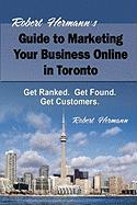 Robert Hermann's Guide to Marketing Your Business Online in Toronto