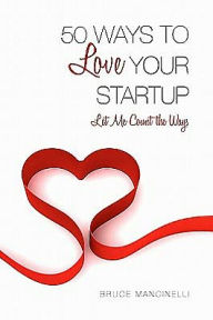 50 Ways to Love Your Startup Bruce Mancinelli Author