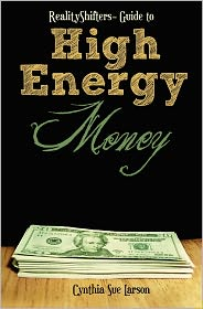 RealityShifters Guide to High Energy Money - Cynthia Larson