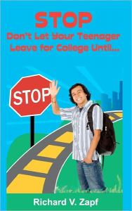 Stop, don't let your teenager leave for college Until - Richard Zapf