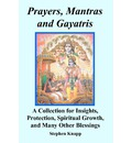Prayers, Mantras and Gayatris - Stephen Knapp