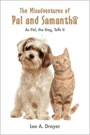 The Misadventures of Pal and Samantha: As Pal, the Dog, Tells It - Lee Drayer
