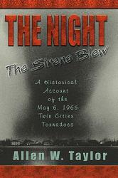 NIGHT THE SIRENS BLEW: A HISTORICAL ACCOUNT OF THE MAY 6, 1965 TWIN CI - TAYLOR ALLEN W