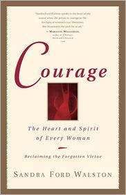 Courage: The Heart and Spirit of Every Woman - Sandra Ford Walston