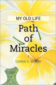 Path of Miracles: My Old Life - Connie Rebert