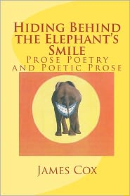 Hiding Behind the Elephant's Smile: Prose Poetry and Poetic Prose - James Cox