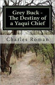 Grey Buck - The Destiny of a Yaqui Chief - Charles Roman