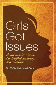 Girls Got Issues: A Woman's Guide to Self-discovery and Healing - Tyffani Dent