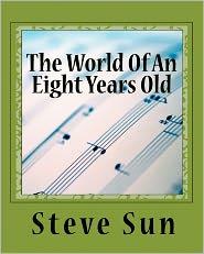 The World of an Eight Years Old - Steve Sun