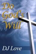 Do God's Will - DJ Love