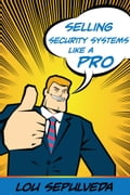 Selling Security Systems Like a Pro - Lou Sepulveda