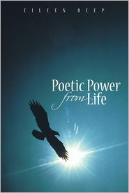 Poetic Power From Life - Eileen Reep