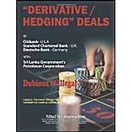 Derivatives/Hedging Deals: By Citibank U.S.a Standard Charter Bank U.K Deutsche Bank Germany - Nihal Sri Ameresekere