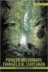 Pioneer Missionary, Evangelical Statesman: A Life of A T (Tim) Houghton