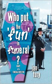 Who Put the 'Fun' in Funeral?: Diary of a Funeral Director