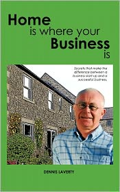 Home Is Where Your Business Is: The Secrets to Establishing a Business That Fits Your Lifestyle and Ambitions