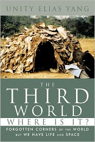 The Third World Where Is It?: Forgotten Corners of the World But We Have Life and Space