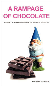A Rampage Of Chocolate - Anne-Marie Alexander