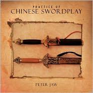 Practice Of Chinese Swordplay - Peter Jaw