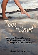 Toes in the Sand: How One Woman Discovered the Gift of Unwavering Faith That Changed Her Life Completely