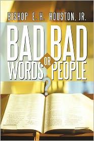 Bad Words Or Bad People? - Bishop E. H. Houston Jr
