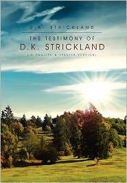 The Testimony Of D.K. Strickland