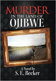 Murder In The Land Of Ojibwe - S.E. Becker