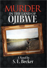 Murder In The Land Of Ojibwe - S.E. Becker