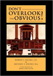 Don'T Overlook The Obvious! - J.D. Robert J. Joling, B.A. Michael S. Joling