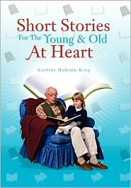 Short Stories for the Young & Old at Heart - Earline Hobson-King
