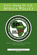 Fifty Years of U.S. African Policy: Reflections of Assistant Secretaries of African Affairs and U.S. Embassy Officials