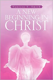 A New Beginning in Christ - Vanessa T. Smith