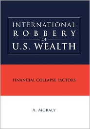 International Robbery Of U.S. Wealth - A. Moraly
