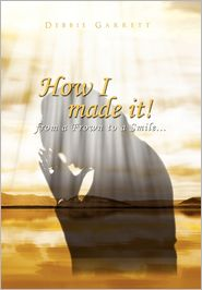 How I Made It From A Frown To A Smile - Debbie Garrett