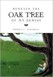 Beneath The Oak Tree Of My Genius - Daniel L. Mitchell