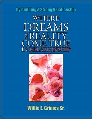 Where Dreams And Reality Come True In Relationship - Willie E. Grimes Sr.