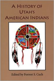 History of Utah's American Indians - Forrest S. Cuch