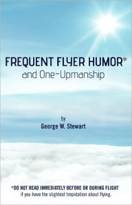 Frequent Flyer Humor and One-Upmanship George W. Stewart Author