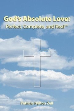God's Absolute Love: Perfect, Complete and Real - Hylton Zell, Patricia