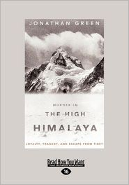 Murder in the High Himalaya: Loyalty, Tragedy, and Escape from Tibet (Large Print 16pt) - Jonathan Green