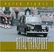 Royal Transport: An Inside Look at The History of British Royal Travel - Peter Pigott
