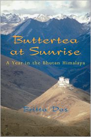 Buttertea at Sunrise: A Year in the Bhutan Himalaya - Britta Das