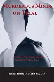 Murderous Minds on Trial: Terrible Tales from a Forensic Psychiatrist's Casebook - Stanley Semrau, Judy Gale